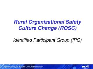 Rural Organizational Safety Culture Change ROSC  Identified Participant Group IPG