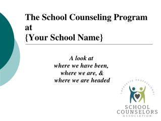 The School Counseling Program at  {Your School Name}