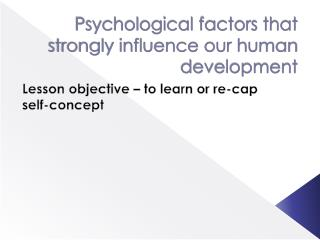 Psychological factors that strongly influence our human development
