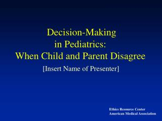 Decision-Making  in Pediatrics:  When Child and Parent Disagree
