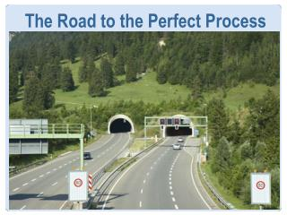 The Road to the Perfect Process