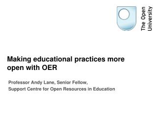 Making educational practices more open with OER