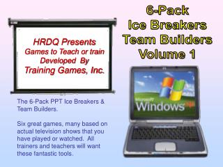 The 6-Pack PPT Ice Breakers  Team Builders.  Six great games, many based on actual television shows that you have played
