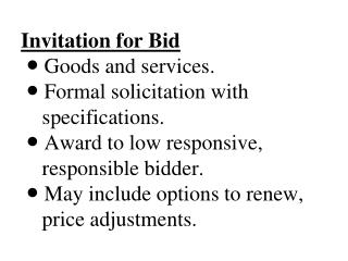 Invitation for Bid   Goods and services.   Formal solicitation with              specifications.   Award to low responsi