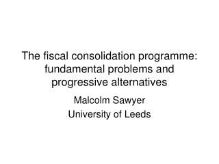 The fiscal consolidation programme: fundamental problems and progressive alternatives