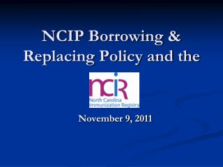 NCIP Borrowing  Replacing Policy and the