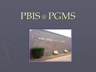PBIS  PGMS