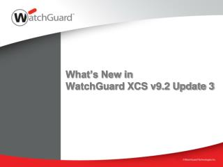 What s New in  WatchGuard XCS v9.2 Update 3