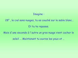 Imagine :    28  , le ciel sans nuages, tu es couch  sur le sable blanc   Et tu te reposes.   Mais dune seconde   lautre