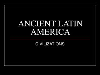 ANCIENT LATIN AMERICA