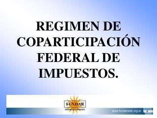 REGIMEN DE COPARTICIPACI N FEDERAL DE IMPUESTOS.