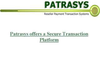 Patrasys offers a Secure Transaction Platform