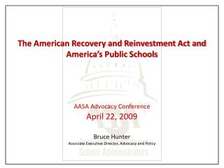 The American Recovery and Reinvestment Act and America s Public Schools     AASA Advocacy Conference  April 22, 2009   B