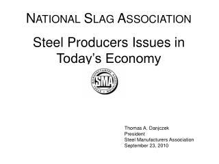Thomas A. Danjczek President Steel Manufacturers Association September 23, 2010