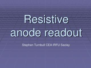 Resistive anode readout
