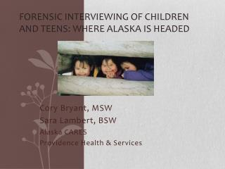 Forensic Interviewing of children and teens: Where Alaska is headed