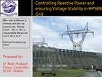 Controlling Reactive Power and ensuring Voltage Stability in HPSEB Grid