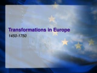 Transformations in Europe