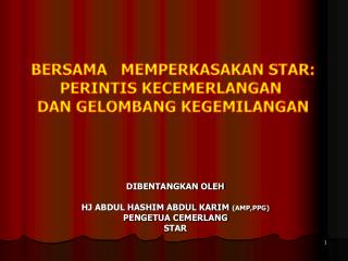 DIBENTANGKAN OLEH  HJ ABDUL HASHIM ABDUL KARIM AMP,PPG PENGETUA CEMERLANG STAR