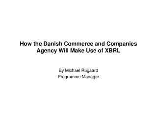 How the Danish Commerce and Companies Agency Will Make Use of XBRL