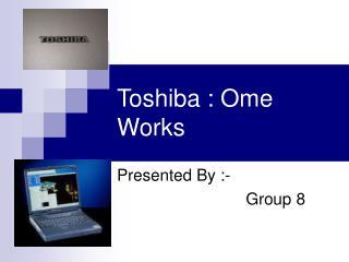 Toshiba : Ome Works