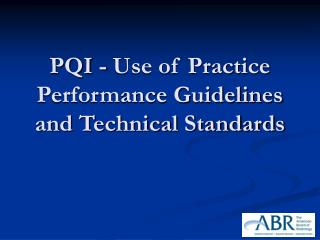 PQI - Use of Practice Performance Guidelines and Technical Standards
