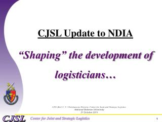 CJSL Update to NDIA  Shaping  the development of logisticians