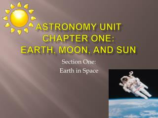 Astronomy Unit Chapter One:  Earth, Moon, and Sun