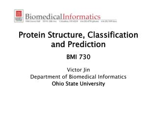 Protein Structure, Classification and Prediction  BMI 730