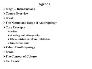 Agenda Bingo -- Introductions Course Overview Break The Nature and Scope of Anthropology Core Concepts holism ethnology