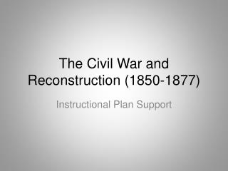 The Civil War and Reconstruction 1850-1877
