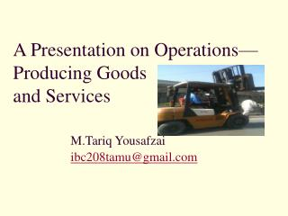A Presentation on Operations Producing Goods  and Services    M.Tariq Yousafzai   ibc208tamugmail