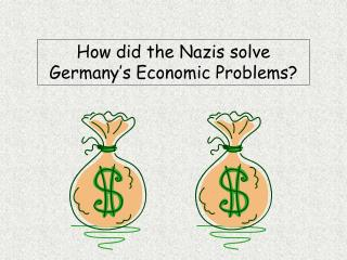 How did the Nazis solve Germany s Economic Problems