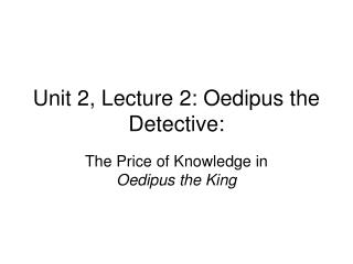 Unit 2, Lecture 2: Oedipus the Detective: