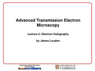 Advanced Transmission Electron Microscopy  Lecture 2: Electron Holography  by James Loudon
