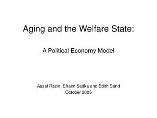 Aging and the Welfare State:   A Political Economy Model