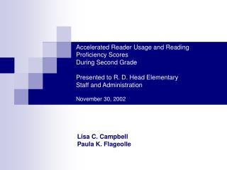 Accelerated Reader Usage and Reading Proficiency Scores During Second Grade  Presented to R. D. Head Elementary Staff an