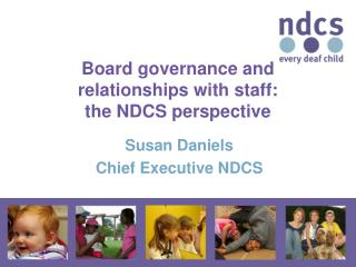 Board governance and relationships with staff:  the NDCS perspective