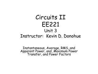 Circuits II EE221 Unit 3 Instructor:  Kevin D. Donohue