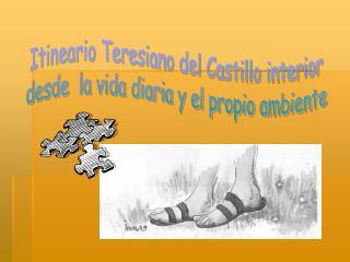 Itineario Teresiano del Castillo interior desde  la vida diaria y el propio ambiente