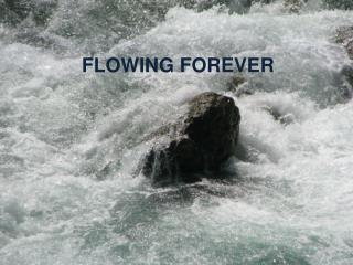 FLOWING FOREVER