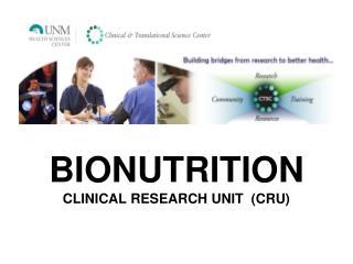 BIONUTRITION CLINICAL RESEARCH UNIT  CRU