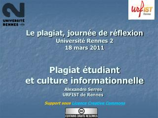 Le plagiat, journ e de r flexion  Universit  Rennes 2  18 mars 2011   Plagiat  tudiant  et culture informationnelle