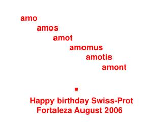 Amo  amos   amot    amomus     amotis      amont                       .     Happy birthday Swiss-Prot        Fortaleza