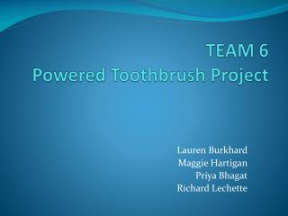 TEAM 6 Powered Toothbrush Project