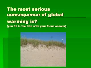 The most serious consequence of global warming is  you fill in the title with your focus answer