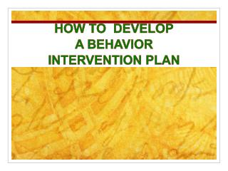 HOW TO  DEVELOP A BEHAVIOR INTERVENTION PLAN
