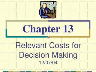Relevant Costs for Decision Making 12