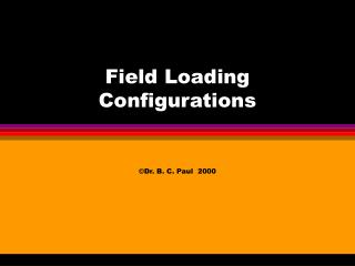 Field Loading Configurations