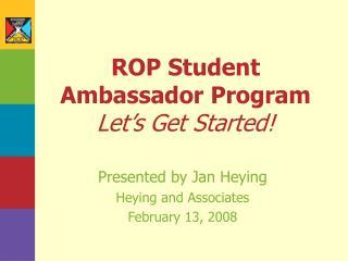 ROP Student Ambassador Program Let s Get Started